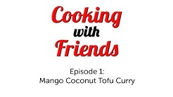Healthy Cooking With Friends, Episode 1: Mango Coconut Tofu Curry