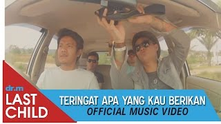 Video Last Child - Teringat Apa Yang Kau Berikan (Official Video) download MP3, 3GP, MP4, WEBM, AVI, FLV Oktober 2017