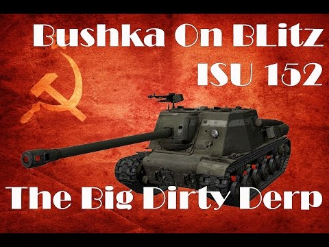 Wot Blitz ISU 152 The Dirty Derp Guide Review Gameplay