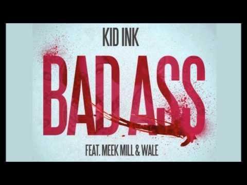 Kid Ink Ft. Wale & Meek Mill - Bad Ass  (LYRICS)