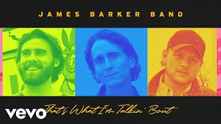 James Barker Band That's What I'm Talkin' Bout