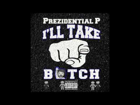 Prezidential P (I'll Take Yo Bitch)