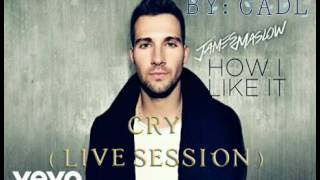 James Maslow - Cry ( Live Session ) [ Official Audio ]