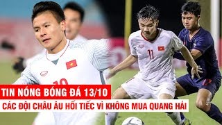 TIN NÓNG BÓNG ĐÁ 13/10 | Các đội châu Âu hối tiếc vì không mua Q.Hải – U19 VN khiến Thái Lan bẽ mặt