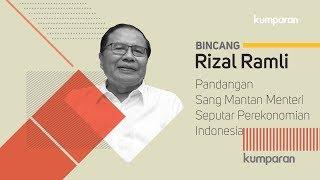 Rizal Ramli - Pandangan Sang Mantan Menteri Seputar Perekonomian Indonesia | Bincang Kumparan
