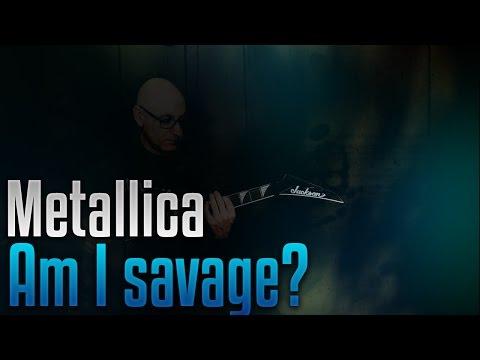 Metallica - Am I savage