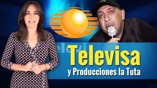 Televisa y Producciones la Tuta