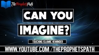Can You Imagine ? ┇ Touching Islamic Reminder ┇ Mufti Waseem Khan