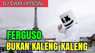 DJ FERGUSO BUKAN KALENG KALENG || DJ TERBARU 2019 || MANTAP JIWA