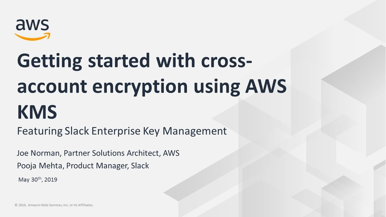 Getting Started with Cross-Account Encryption Using AWS KMS, Feat  Slack  Enterprise Key Management