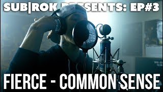 "SUB|ROK PRESENTS (EP. 3) Fierce - ""Common Sense"""