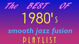 Best of 1980s Smooth Jazz/Fusion MIX --- Vol. 2