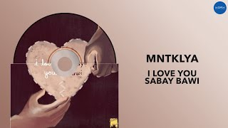 MNTKLYA - I Love You Sabay Bawi (Official Audio)