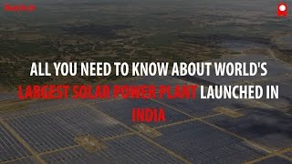 All You Need to Know About World's Largest Solar Power Plant Launched In India