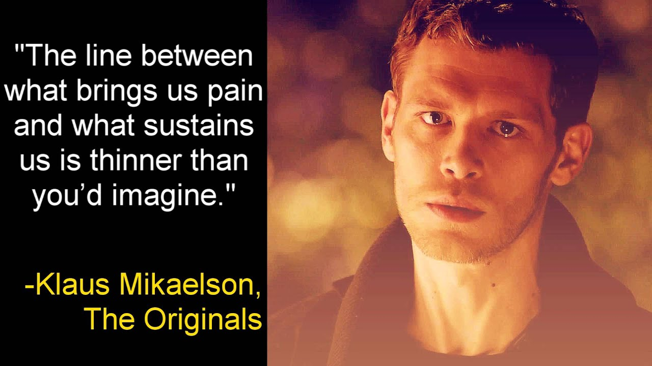 Klaus Mikaelson Quotes What Brings Us Pain And What Sustains Us Klaus Mikaelson Th