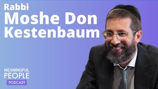 How to Master Our Middos & Be the Best Parent | Rabbi Moshe Don Kestenbaum - Meaningful People #14