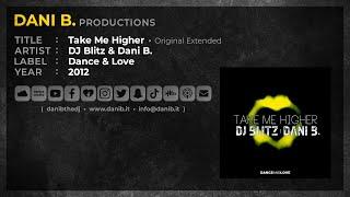 DJ Blitz & Dani B. - Take Me Higher / Original Extended