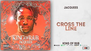 Jacquees - Cross The Line (King of R&B)