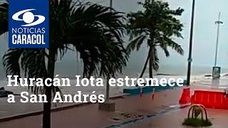 Huracán Iota estremece a San Andrés, que sufre lluvias torrenciales y vientos que tumban árboles