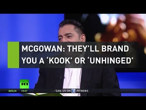 McGowan: They'll brand you a 'kook' or 'unhinged'