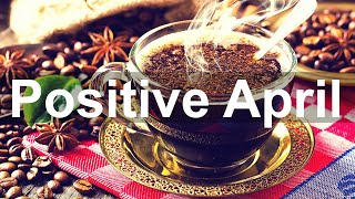 Positive April Jazz - Relax Jazz and Bossa Nova Music for Spring Time