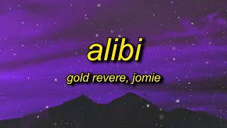 Gold Revere - Alibi (Lyrics) ft. Jomie | imma wake up with an alibi tell me is that a lie