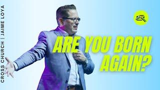 🔴 CROSS CHURCH LIVE   Are You Born Again?   Jaime Loya   Cross Church RGV