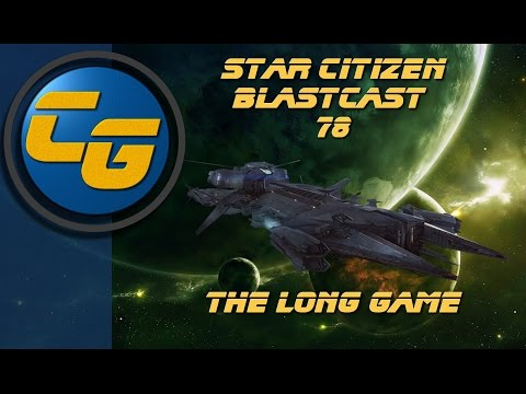 Star Citizen BlastCast #78: The Long Game