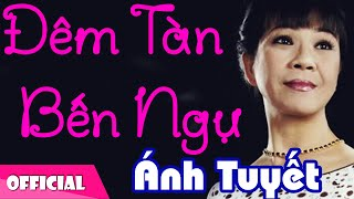 Đêm Tàn Bến Ngự - Ánh Tuyết [Official MV HD]