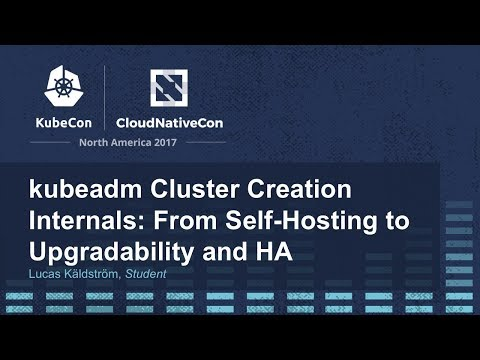 kubeadm Cluster Creation Internals: From Self-Hosting to Upgradability and HA [A] - Lucas Käldström