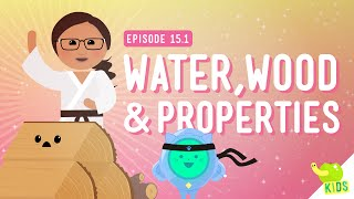 Wood, Water, And Properties: Crash Course Kids #15.1