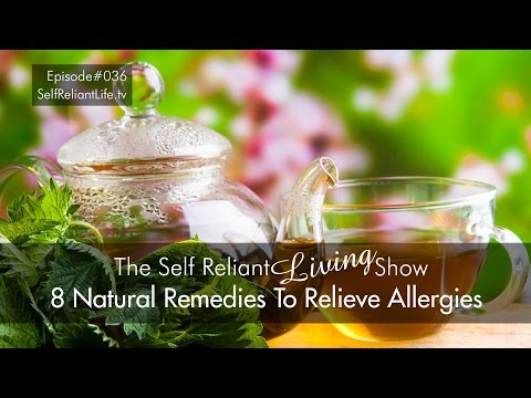 8 Natural Remedies To Relieve Allergies – Self Reliant Living #036