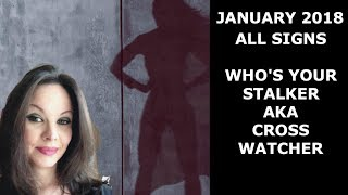 JANUARY 2018 WHO IS YOUR STALKER / CROSS WATCHER  ALL SIGNS