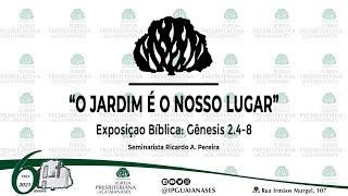 Exposição Bíblica | O jardim é o nosso lugar - Gênesis 2.4-8 | Sem. Ricardo A. Pereira