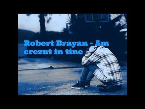 Robert Brayan - Am crezut in tine