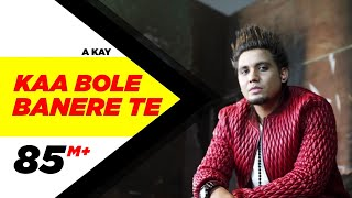 Kaa Bole Banere Te Full Song A Kay Latest Punjabi Song 2016 Speed Records