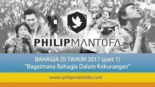 Kotbah Philip Mantofa : Bagaimana Bahagia Di Tahun 2017 (Part1)