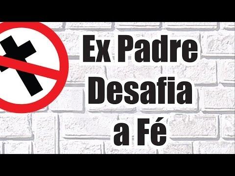 Ex Padre Desafia a Fé.