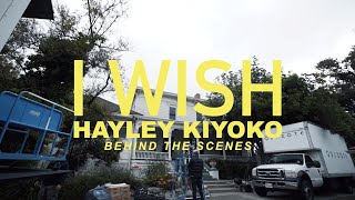 Hayley Kiyoko - I Wish (Behind the Scenes)