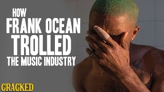 Repeat youtube video How Frank Ocean Trolled The Music Industry - Cracked Responds