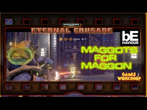 """40K~ Eternal Crusade S1E19 """"Maggots for Maggon!"""""""