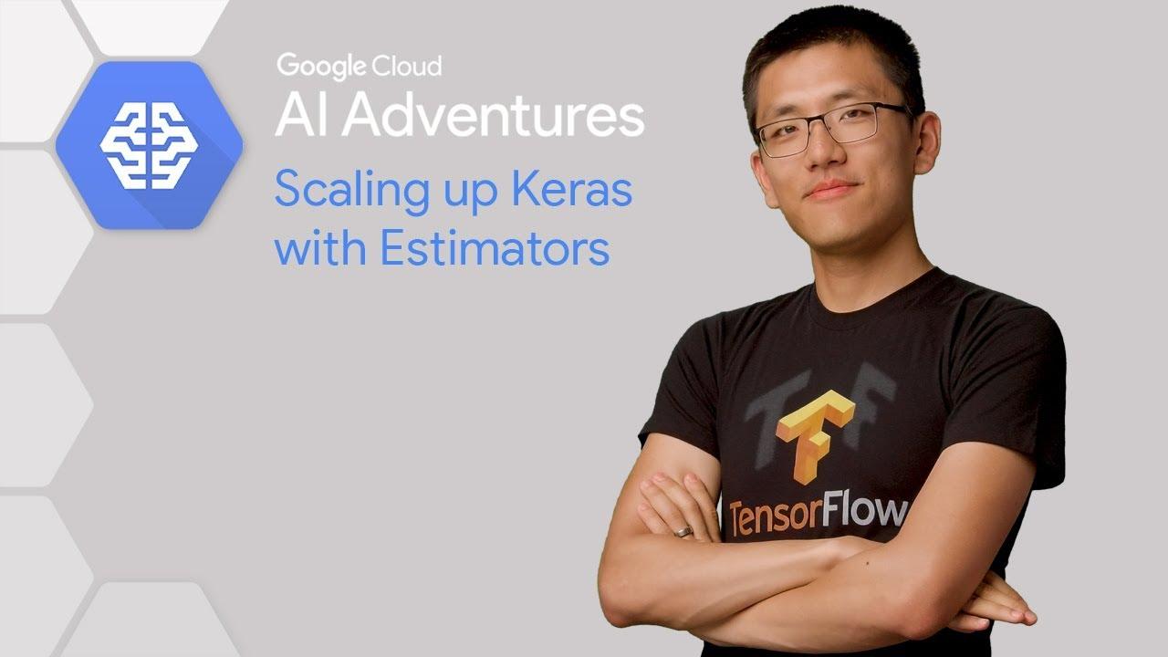Scaling up Keras with Estimators (AI Adventures)