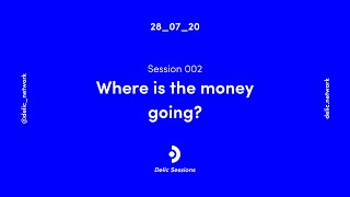 Delic Sessions 002: Where Is The Money Going?