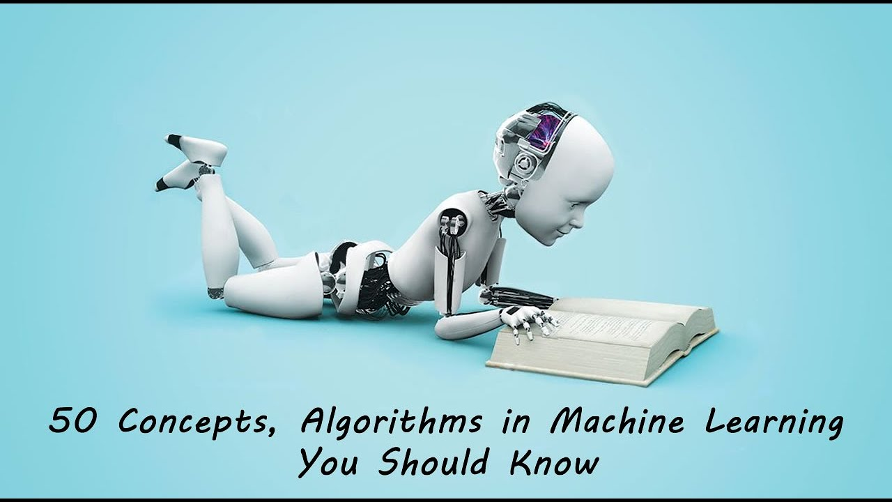 50 Concepts, Algorithms in Machine Learning You Should Know