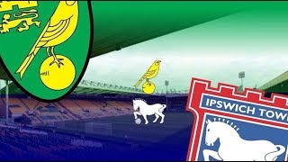 Norwich City vs Ipswich Town 18th February 2018 (MATCH PREVIEW)
