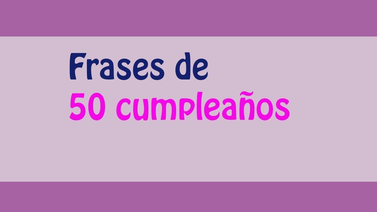 Frases De 50 Cumpleaños Y Frases Para Cumpleaños De 50 Youtube