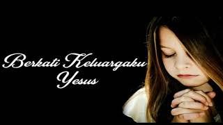Berkati keluargaku Yesus - Lagu Rohani Terbaik Spesial Keluarga - Penyejuk Hati