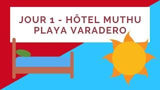 Jour 1 Hôtel Muthu playa varadero
