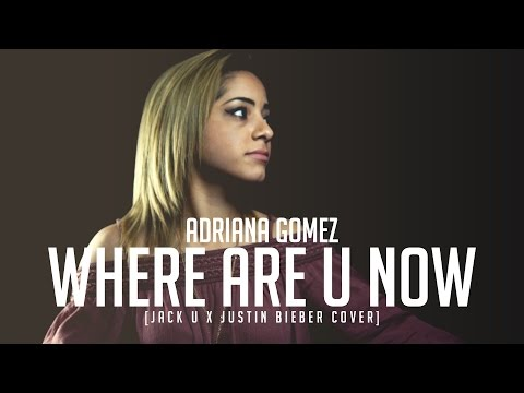 Where Are U Now - Jack Ü ft. Justin Bieber (cover by Adriana Gomez)