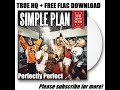 Simple Plan   Perfectly Perfect TRUE HQ + FREE FLAC DOWNLOAD
